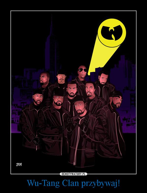 Wu-Tang Clan przybywaj! –