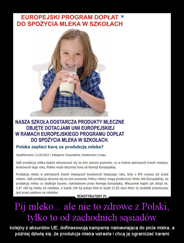 Pij mleko... ale nie to zdrowe z Polski, tylko to od zachodnich sąsiadów – kolejny z absurdów UE, dofinasowują kampanię namawiającą do picia mleka, a później dziwią się, że produkcja mleka wzrasta i chcą ją ograniczać karami