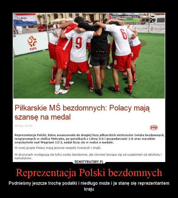 Reprezentacja Polski bezdomnych – Podnieśmy jeszcze trochę podatki i niedługo może i ja stanę się reprezentantem kraju