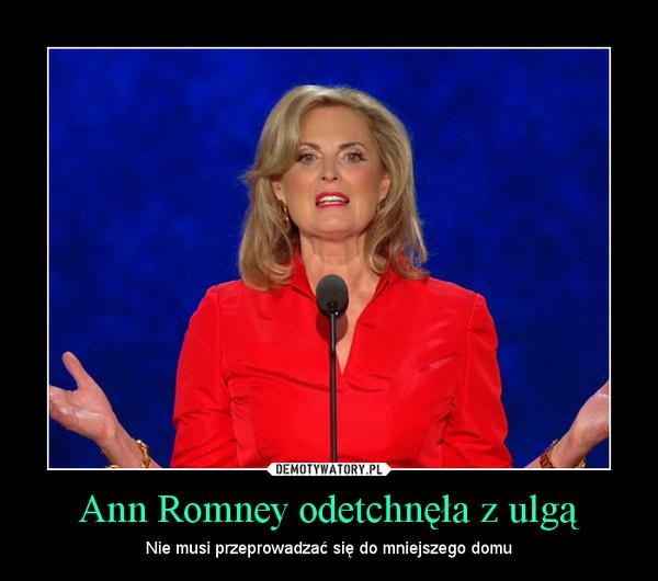 Ann Romney odetchnęła z ulgą – Nie musi przeprowadzać się do mniejszego domu