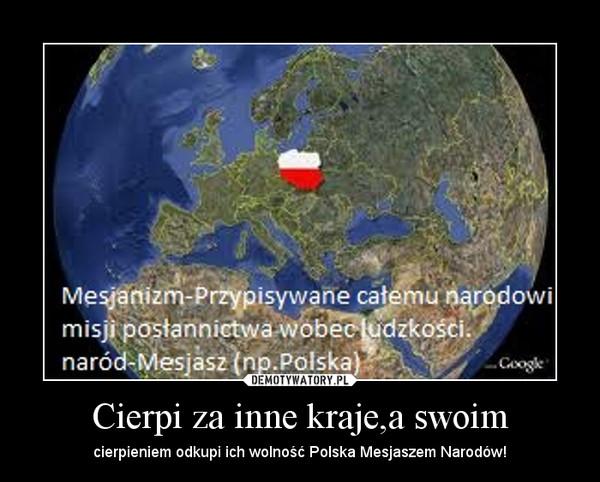 Cierpi za inne kraje,a swoim – cierpieniem odkupi ich wolność Polska Mesjaszem Narodów!