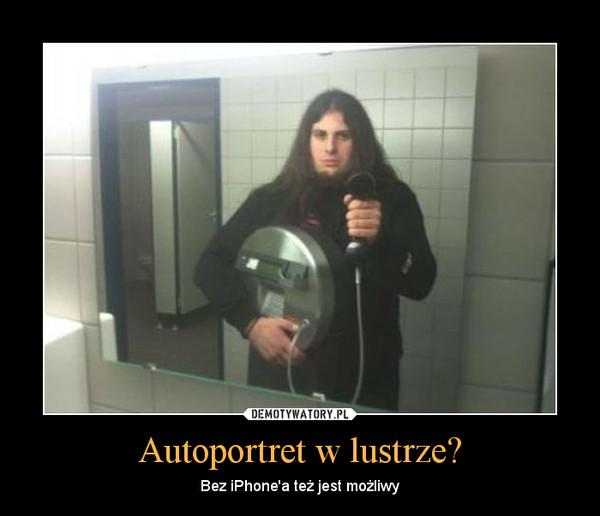 Autoportret w lustrze? – Bez iPhone'a też jest możliwy