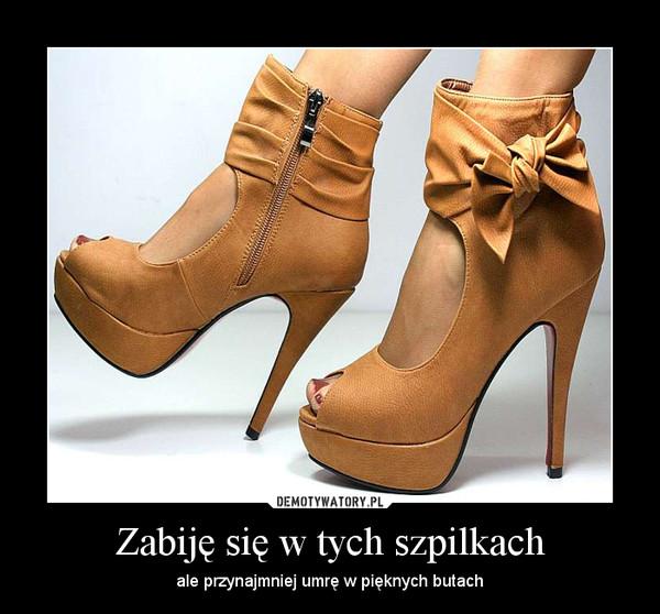 6d0c8bdf86 Zabiję się w tych szpilkach – ale przynajmniej umrę w pięknych butach