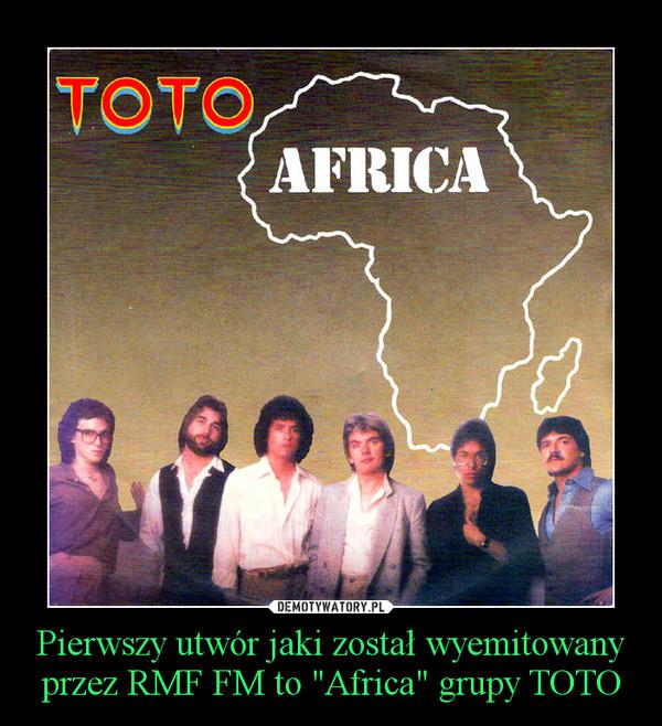 """Pierwszy utwór jaki został wyemitowany przez RMF FM to """"Africa"""" grupy TOTO –"""