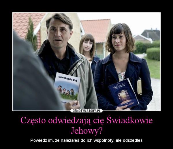 Często Odwiedzają Cię świadkowie Jehowy Demotywatorypl
