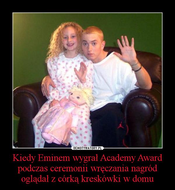 Kiedy Eminem wygrał Academy Award podczas ceremonii wręczania nagród oglądał z córką kreskówki w domu –