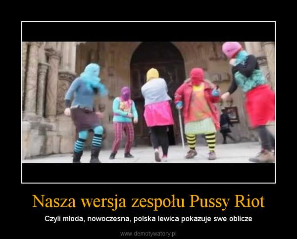 Nasza wersja zespołu Pussy Riot – Czyli młoda, nowoczesna, polska lewica pokazuje swe oblicze