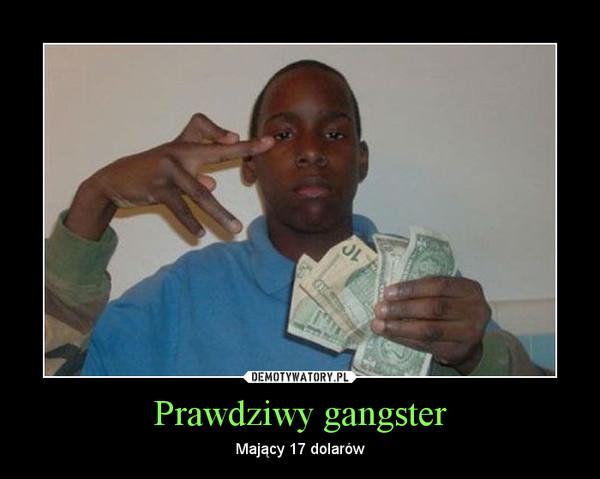 Prawdziwy gangster – Mający 17 dolarów