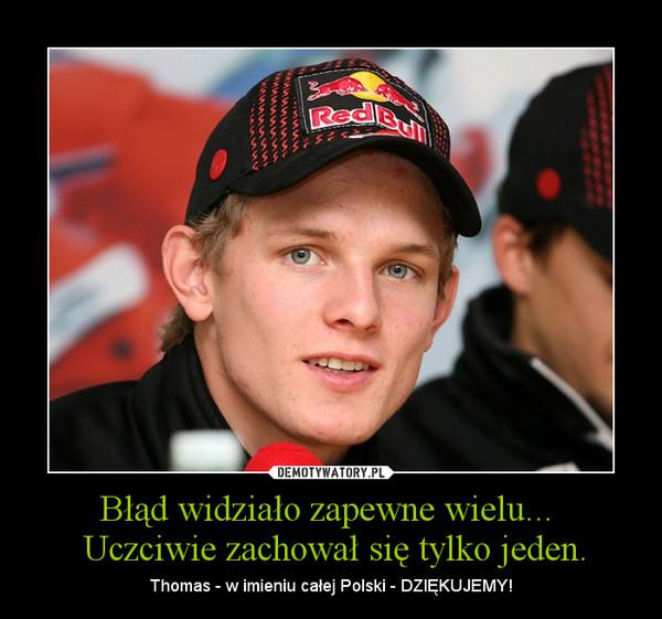 Błąd widziało zapewne wielu...  Uczciwie zachował się tylko jeden. – Thomas - w imieniu całej Polski - DZIĘKUJEMY!