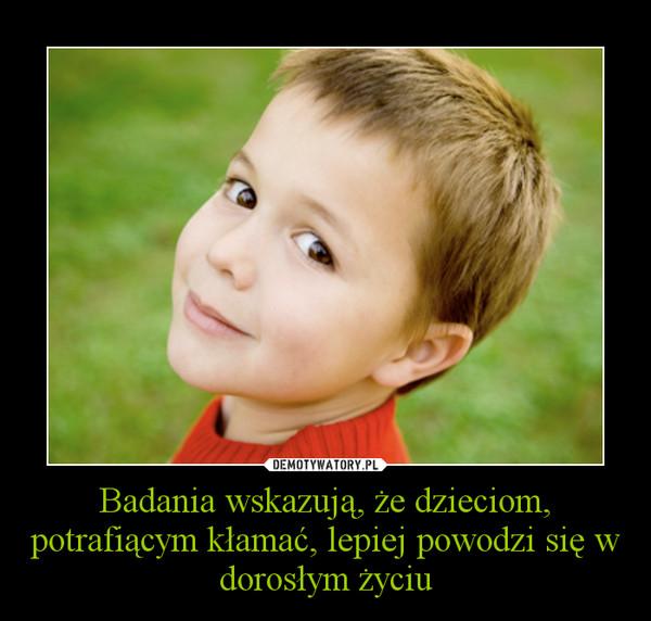 Badania wskazują, że dzieciom, potrafiącym kłamać, lepiej powodzi się w dorosłym życiu –
