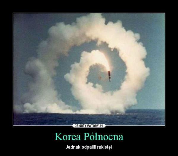 Korea Północna – Jednak odpalili rakietę!