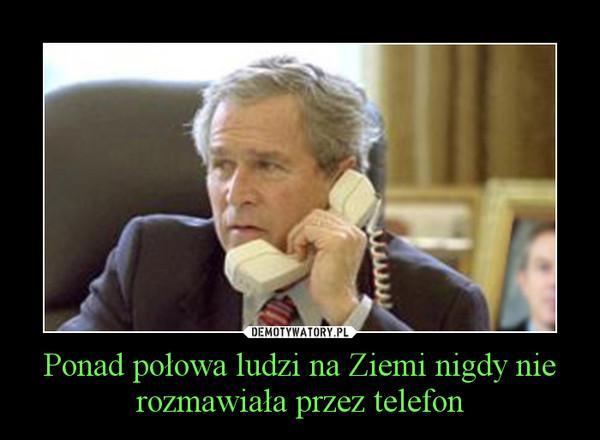 Ponad połowa ludzi na Ziemi nigdy nie rozmawiała przez telefon –