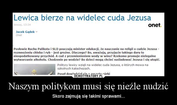 Naszym politykom musi się nieźle nudzić – Skoro zajmują się takimi sprawami...