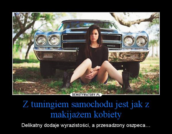 Z Tuningiem Samochodu Jest Jak Z Makijażem Kobiety Demotywatorypl