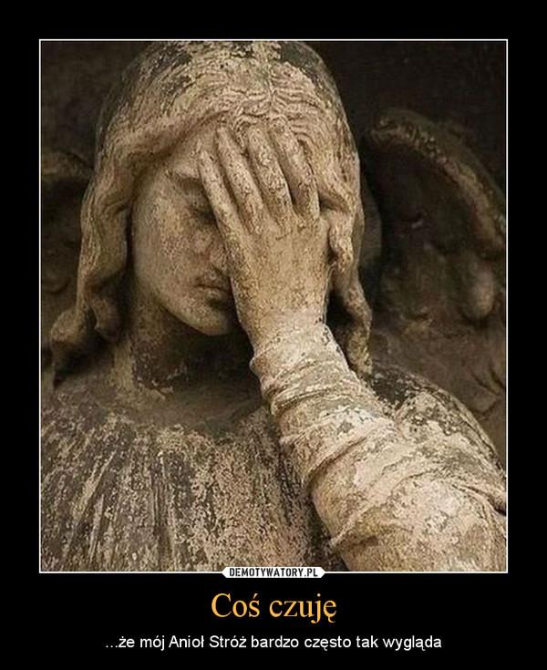 Coś czuję – ...że mój Anioł Stróż bardzo często tak wygląda