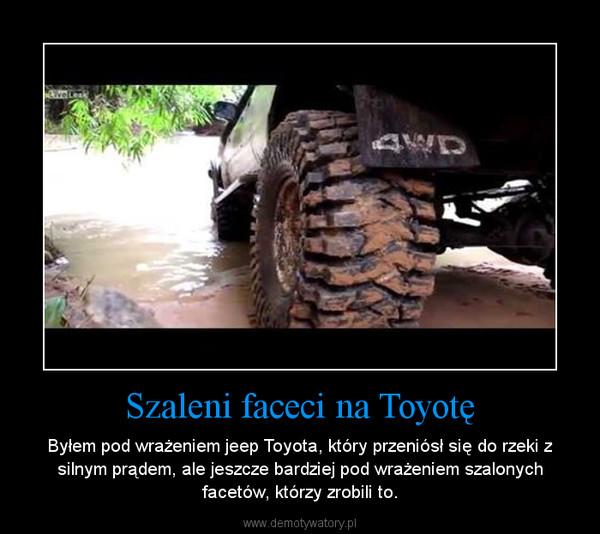Szaleni faceci na Toyotę – Byłem pod wrażeniem jeep Toyota, który przeniósł się do rzeki z silnym prądem, ale jeszcze bardziej pod wrażeniem szalonych facetów, którzy zrobili to.
