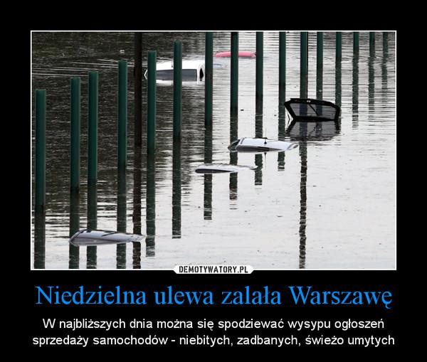 Niedzielna ulewa zalała Warszawę – W najbliższych dnia można się spodziewać wysypu ogłoszeń sprzedaży samochodów - niebitych, zadbanych, świeżo umytych