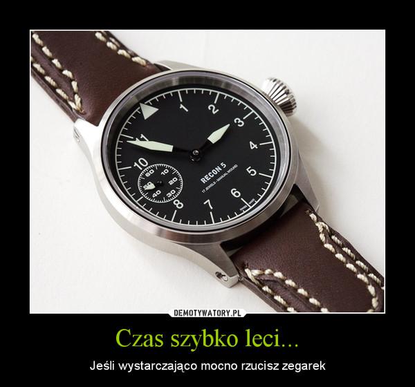 Czas szybko leci... – Jeśli wystarczająco mocno rzucisz zegarek
