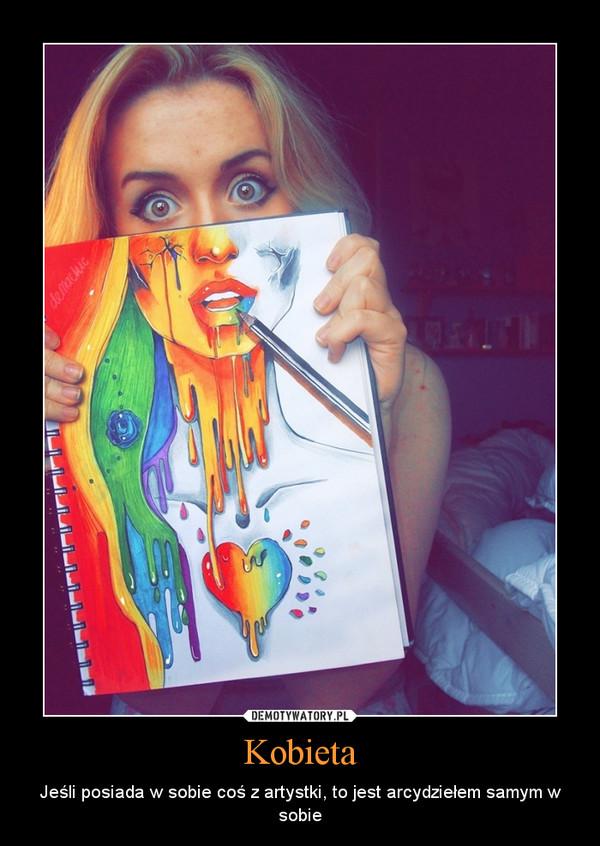 Kobieta – Jeśli posiada w sobie coś z artystki, to jest arcydziełem samym w sobie