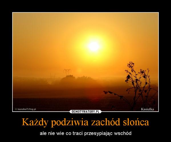 Każdy Podziwia Zachód Słońca Demotywatorypl