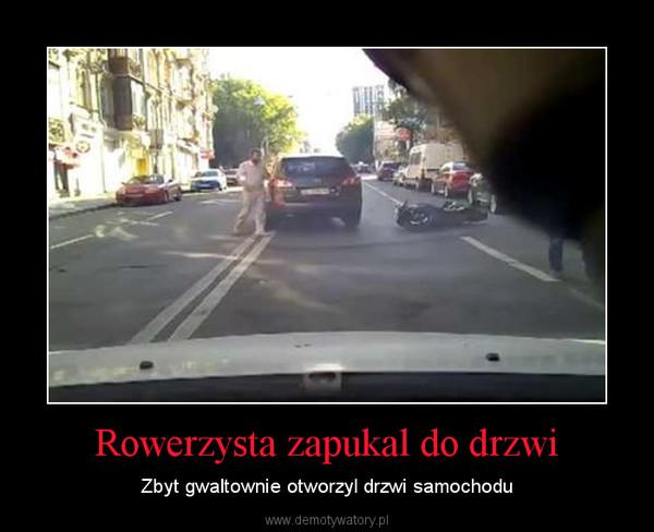 Rowerzysta zapukal do drzwi – Zbyt gwaltownie otworzyl drzwi samochodu