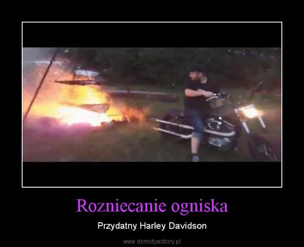 Rozniecanie ogniska – Przydatny Harley Davidson