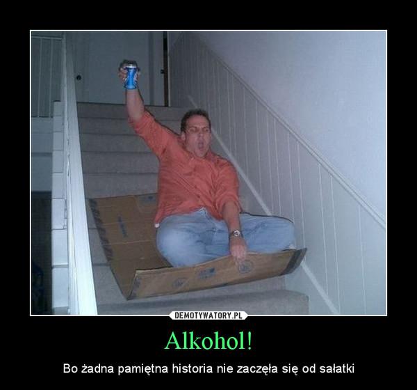 Alkohol! – Bo żadna pamiętna historia nie zaczęła się od sałatki
