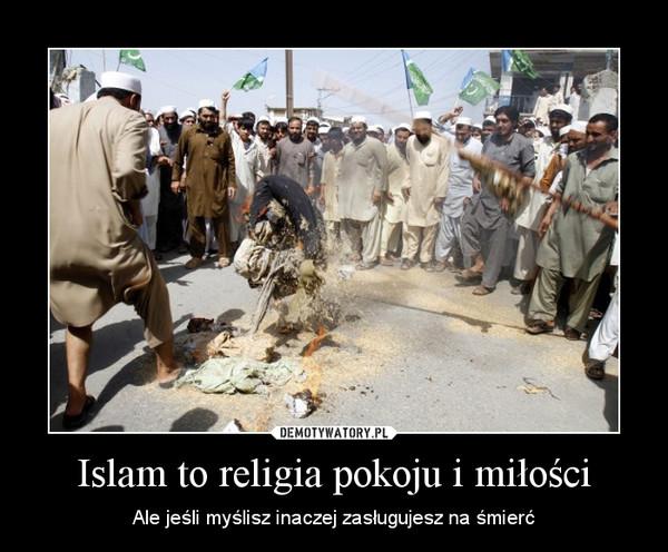 Islam to religia pokoju i miłości – Ale jeśli myślisz inaczej zasługujesz na śmierć