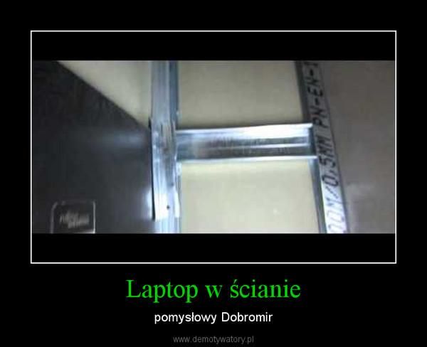 Laptop w ścianie – pomysłowy Dobromir