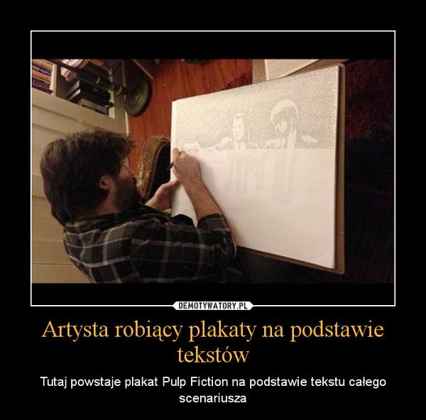 Artysta robiący plakaty na podstawie tekstów – Tutaj powstaje plakat Pulp Fiction na podstawie tekstu całego scenariusza