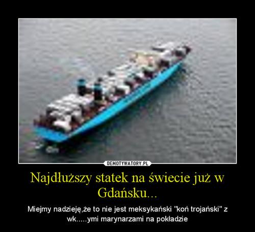 Najdłuższy statek na świecie już w Gdańsku...