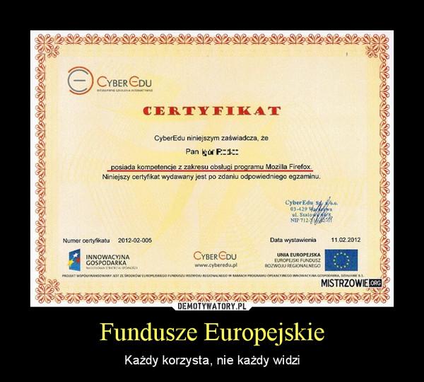 Fundusze Europejskie – Każdy korzysta, nie każdy widzi