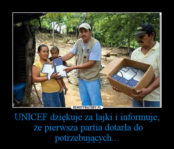 UNICEF dziękuje za lajki i informuje, że pierwsza partia dotarła do potrzebujących... –