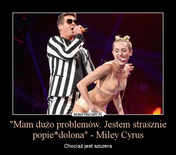 """""""Mam dużo problemów. Jestem strasznie popie*dolona"""" - Miley Cyrus – Chociaż jest szczera"""