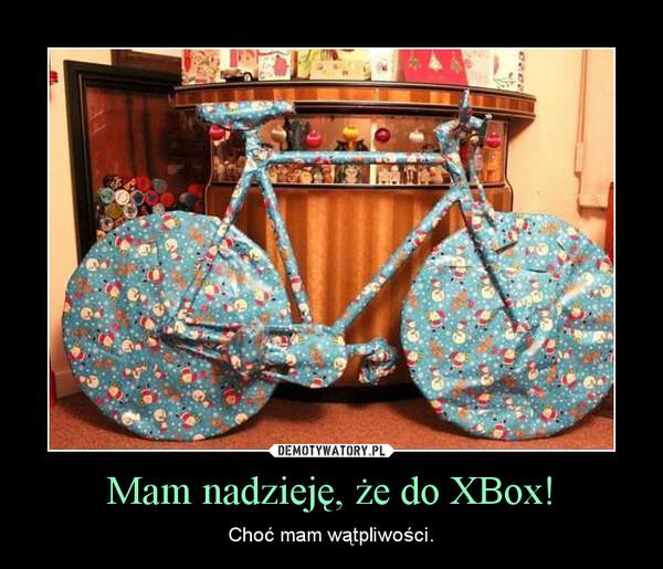 Mam nadzieję, że do XBox! – Choć mam wątpliwości.