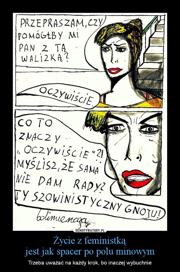 Życie z feministkąjest jak spacer po polu minowym – Trzeba uważać na każdy krok, bo inaczej wybuchnie