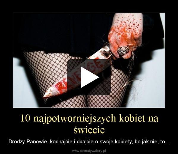10 najpotworniejszych kobiet na świecie – Drodzy Panowie, kochajcie i dbajcie o swoje kobiety, bo jak nie, to...