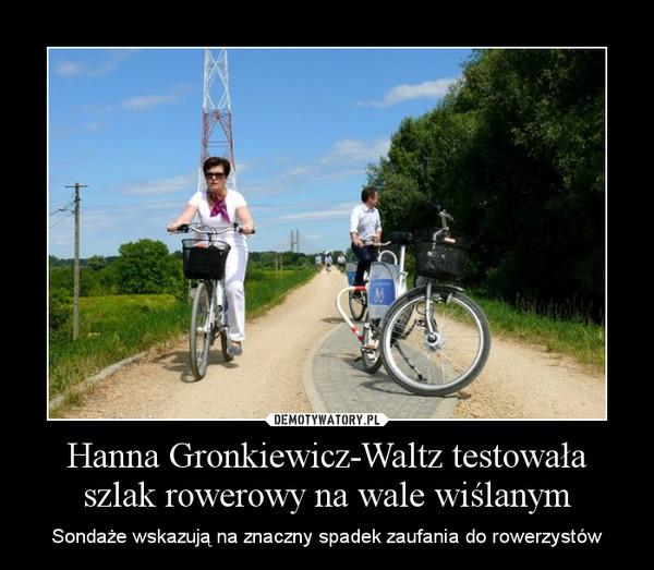 Hanna Gronkiewicz-Waltz testowała szlak rowerowy na wale wiślanym – Sondaże wskazują na znaczny spadek zaufania do rowerzystów