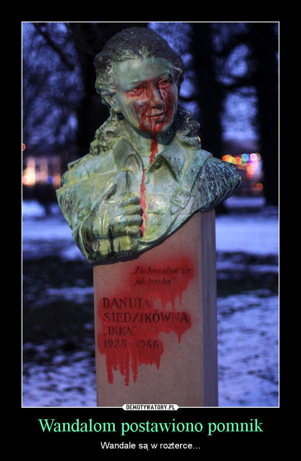 Wandalom postawiono pomnik – Wandale są w rozterce...