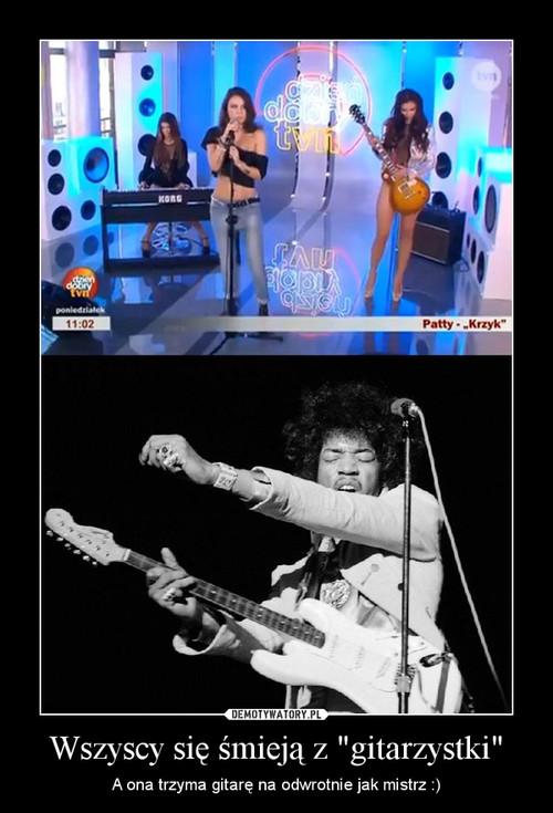 """Wszyscy się śmieją z """"gitarzystki"""""""