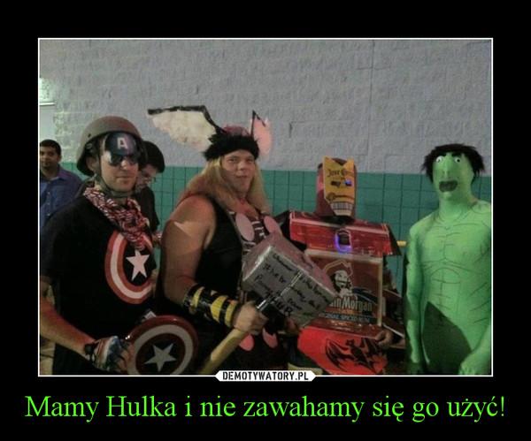 Mamy Hulka i nie zawahamy się go użyć! –