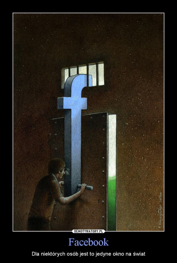 Facebook – Dla niektórych osób jest to jedyne okno na świat
