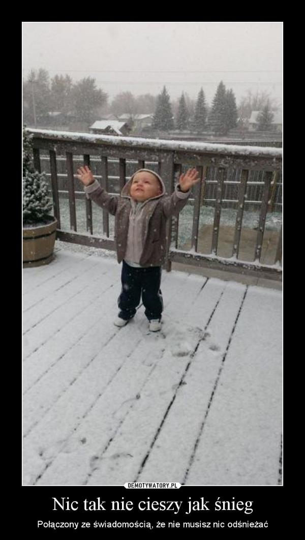 Nic tak nie cieszy jak śnieg – Połączony ze świadomością, że nie musisz nic odśnieżać