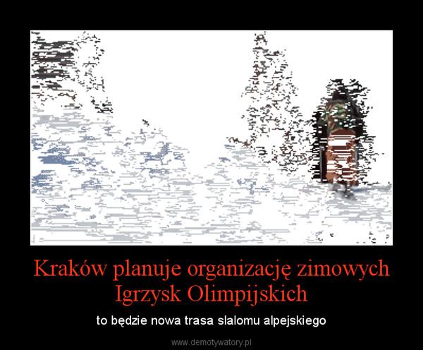 Kraków planuje organizację zimowych Igrzysk Olimpijskich – to będzie nowa trasa slalomu alpejskiego