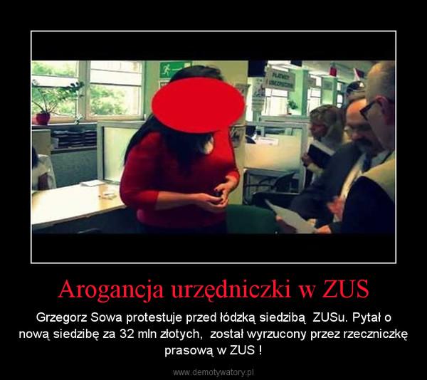 Arogancja urzędniczki w ZUS – Grzegorz Sowa protestuje przed łódzką siedzibą  ZUSu. Pytał o nową siedzibę za 32 mln złotych,  został wyrzucony przez rzeczniczkę prasową w ZUS !