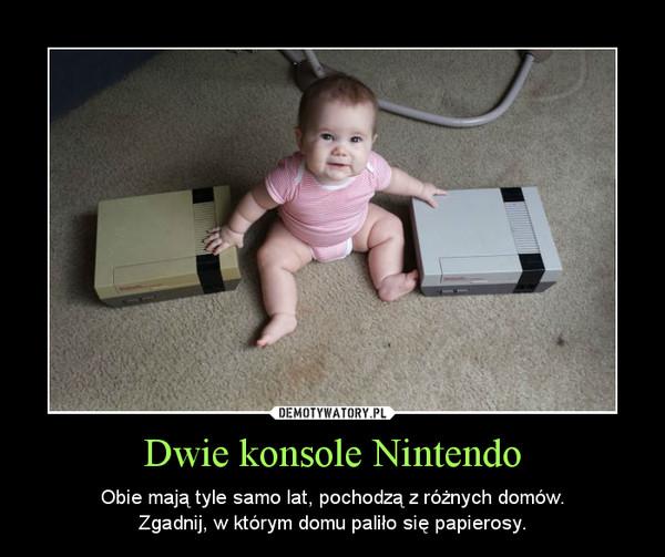 Dwie konsole Nintendo – Obie mają tyle samo lat, pochodzą z różnych domów.Zgadnij, w którym domu paliło się papierosy.