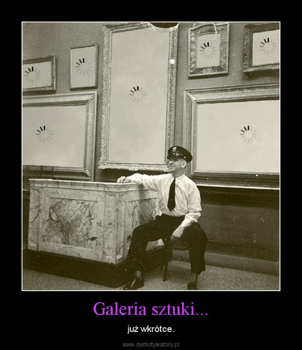 Galeria sztuki... – już wkrótce.