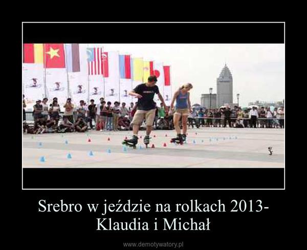 Srebro w jeździe na rolkach 2013- Klaudia i Michał –