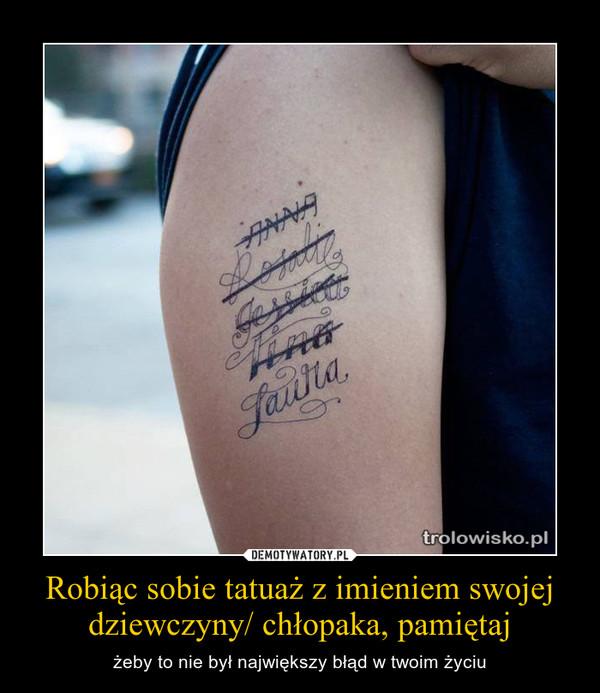 Robiąc Sobie Tatuaż Z Imieniem Swojej Dziewczyny Chłopaka Pamiętaj