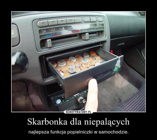 Skarbonka dla niepalących – najlepsza funkcja popielniczki w samochodzie.